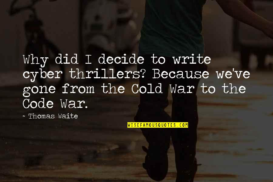 Cold War Quotes By Thomas Waite: Why did I decide to write cyber thrillers?