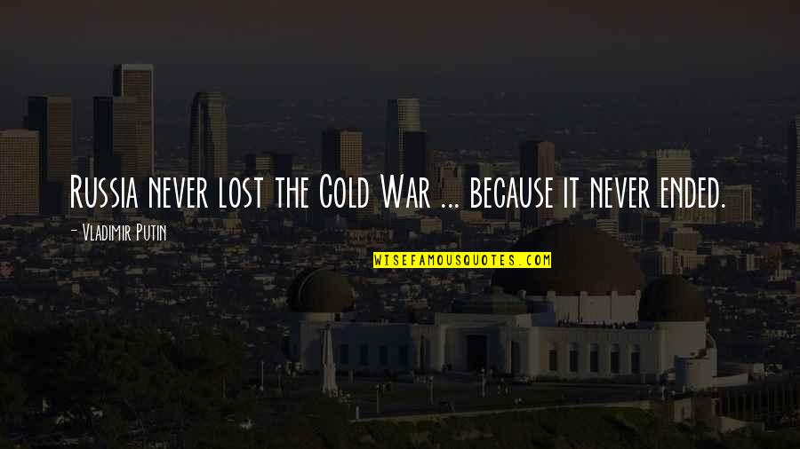 Cold War Quotes By Vladimir Putin: Russia never lost the Cold War ... because