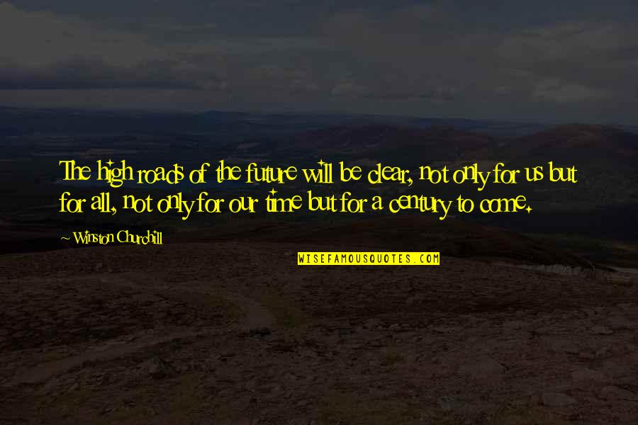 Cold War Quotes By Winston Churchill: The high roads of the future will be