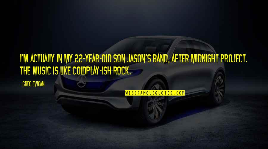 Coldplay's Music Quotes By Greg Evigan: I'm actually in my 22-year-old son Jason's band,