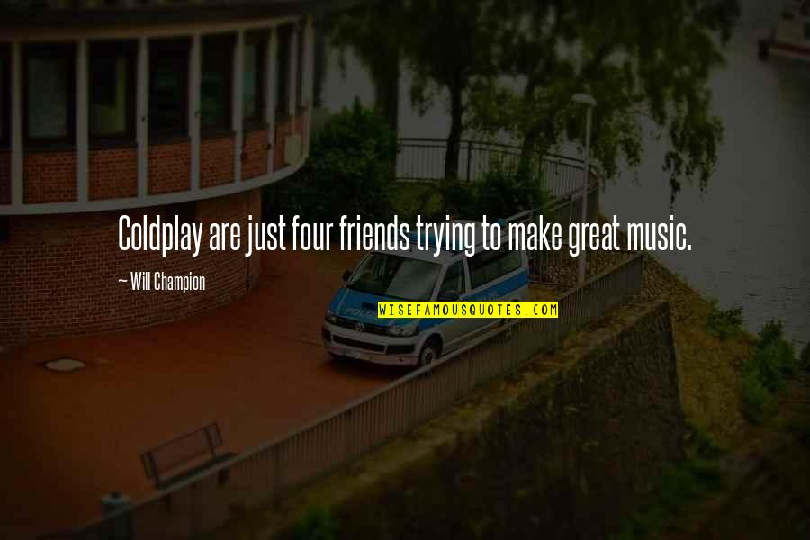 Coldplay's Music Quotes By Will Champion: Coldplay are just four friends trying to make