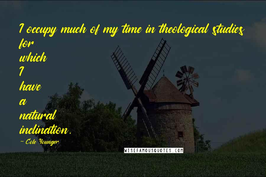 Cole Younger quotes: I occupy much of my time in theological studies for which I have a natural inclination.