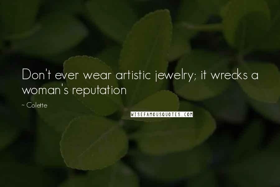 Colette quotes: Don't ever wear artistic jewelry; it wrecks a woman's reputation
