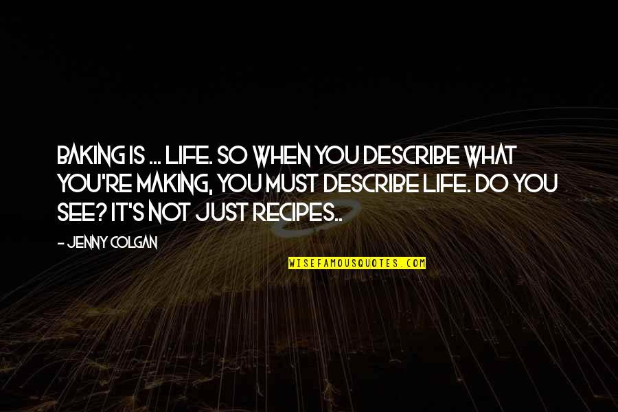 Colgan Quotes By Jenny Colgan: Baking is ... Life. So when you describe