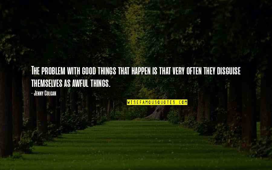 Colgan Quotes By Jenny Colgan: The problem with good things that happen is