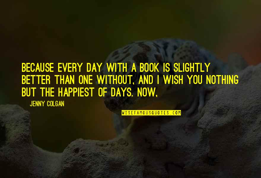 Colgan Quotes By Jenny Colgan: Because every day with a book is slightly