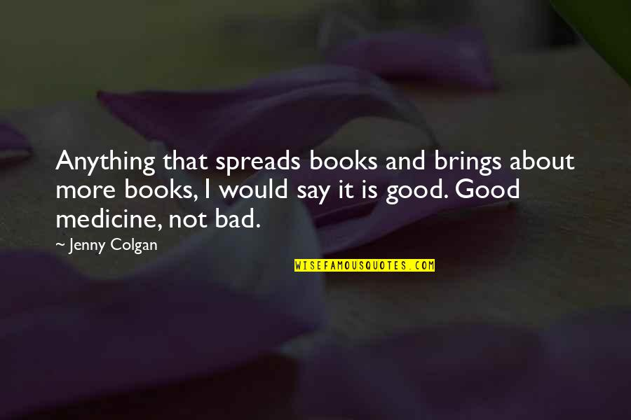 Colgan Quotes By Jenny Colgan: Anything that spreads books and brings about more