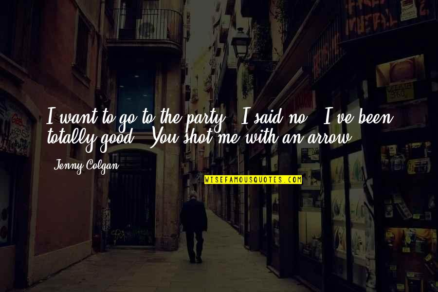 Colgan Quotes By Jenny Colgan: I want to go to the party!''I said