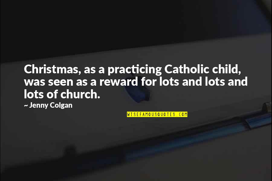 Colgan Quotes By Jenny Colgan: Christmas, as a practicing Catholic child, was seen