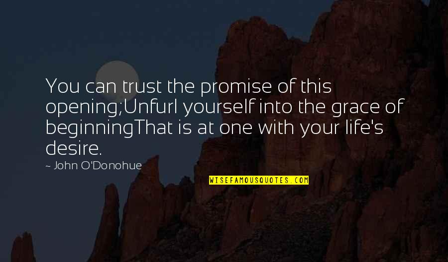 Colgan Quotes By John O'Donohue: You can trust the promise of this opening;Unfurl