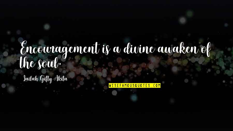 Colgan Quotes By Lailah Gifty Akita: Encouragement is a divine awaken of the soul.