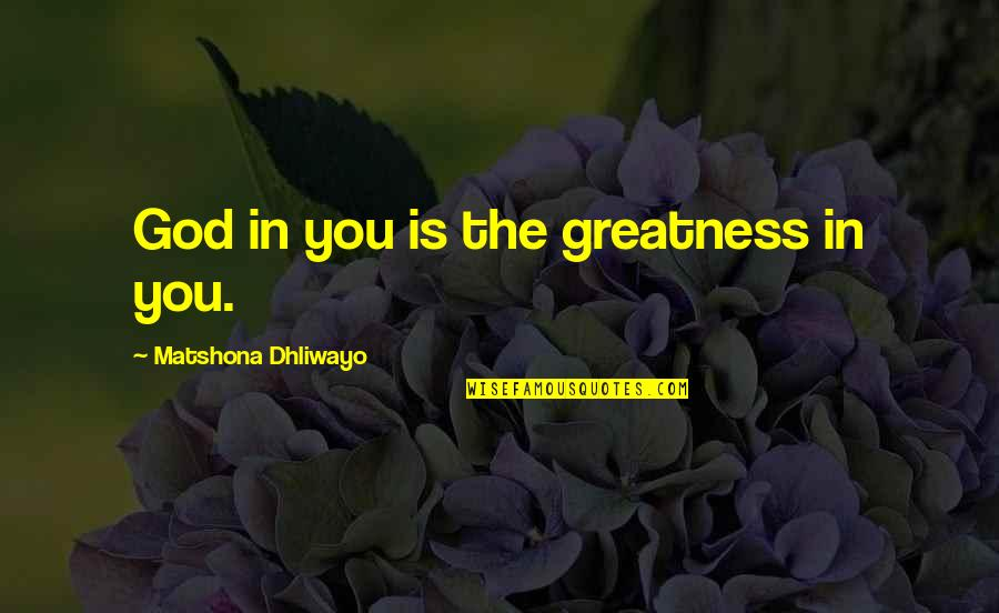 Colgan Quotes By Matshona Dhliwayo: God in you is the greatness in you.
