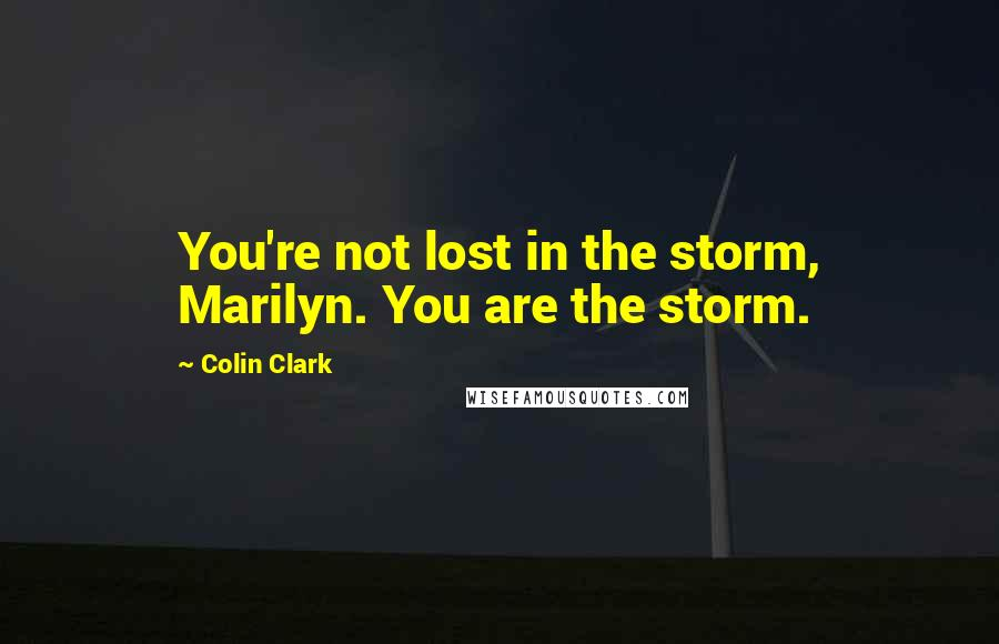 Colin Clark quotes: You're not lost in the storm, Marilyn. You are the storm.