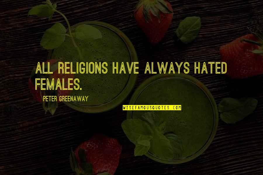 Colin Craig Quotes By Peter Greenaway: All religions have always hated females.