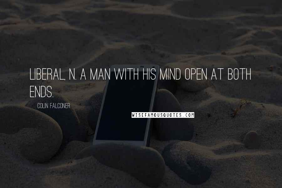 Colin Falconer quotes: LIBERAL, n. A man with his mind open at both ends.
