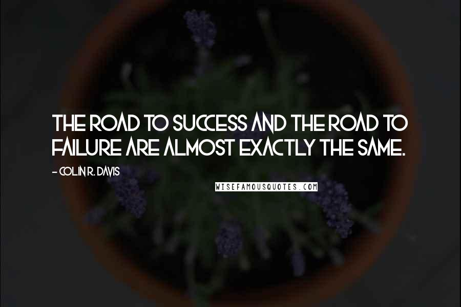 Colin R. Davis quotes: The road to success and the road to failure are almost exactly the same.