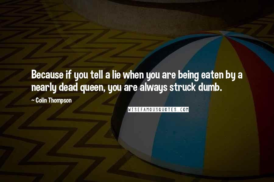 Colin Thompson quotes: Because if you tell a lie when you are being eaten by a nearly dead queen, you are always struck dumb.