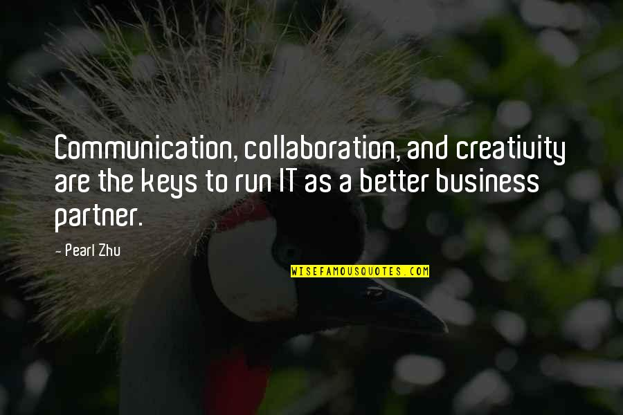 Collaboration In Business Quotes By Pearl Zhu: Communication, collaboration, and creativity are the keys to