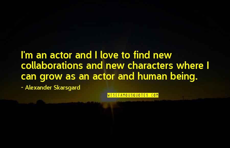 Collaborations Quotes By Alexander Skarsgard: I'm an actor and I love to find