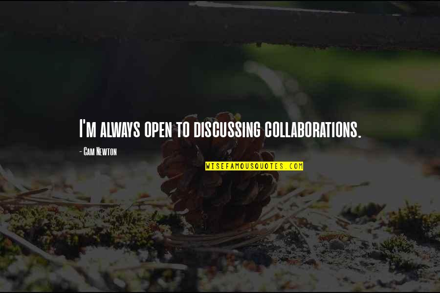 Collaborations Quotes By Cam Newton: I'm always open to discussing collaborations.