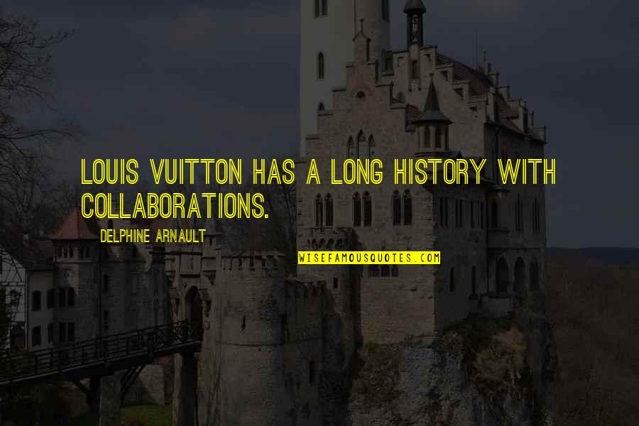 Collaborations Quotes By Delphine Arnault: Louis Vuitton has a long history with collaborations.