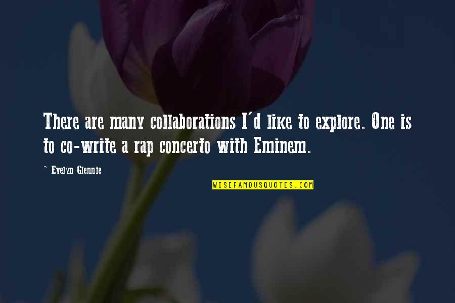 Collaborations Quotes By Evelyn Glennie: There are many collaborations I'd like to explore.