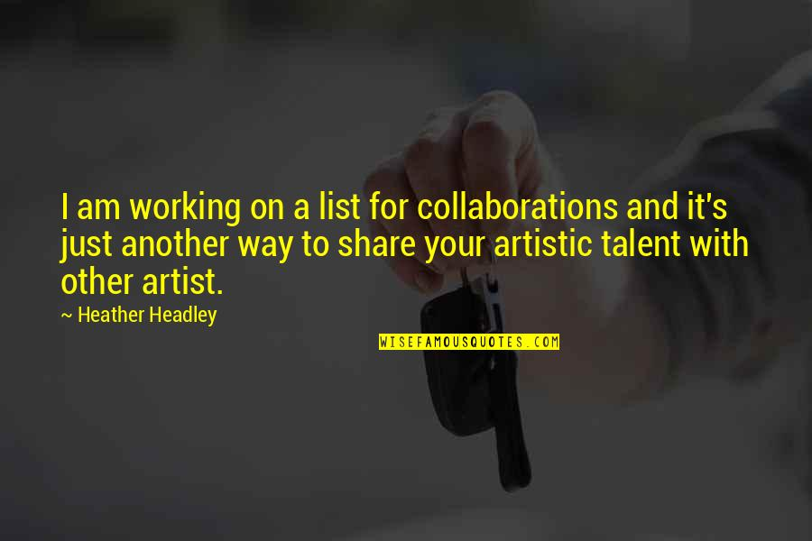 Collaborations Quotes By Heather Headley: I am working on a list for collaborations