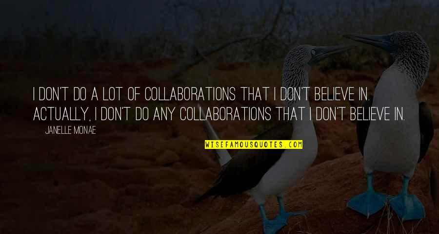 Collaborations Quotes By Janelle Monae: I don't do a lot of collaborations that
