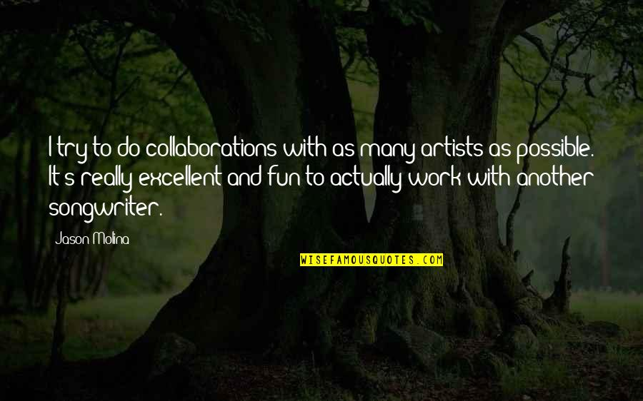 Collaborations Quotes By Jason Molina: I try to do collaborations with as many