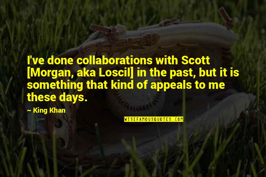 Collaborations Quotes By King Khan: I've done collaborations with Scott [Morgan, aka Loscil]