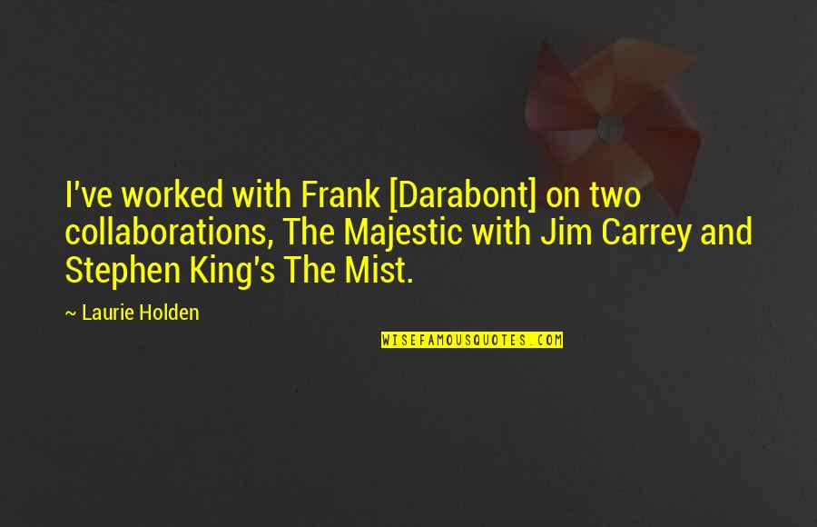 Collaborations Quotes By Laurie Holden: I've worked with Frank [Darabont] on two collaborations,
