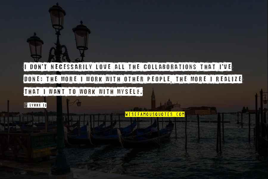 Collaborations Quotes By Lykke Li: I don't necessarily love all the collaborations that
