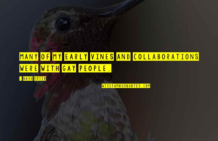 Collaborations Quotes By Nash Grier: Many of my early Vines and collaborations were