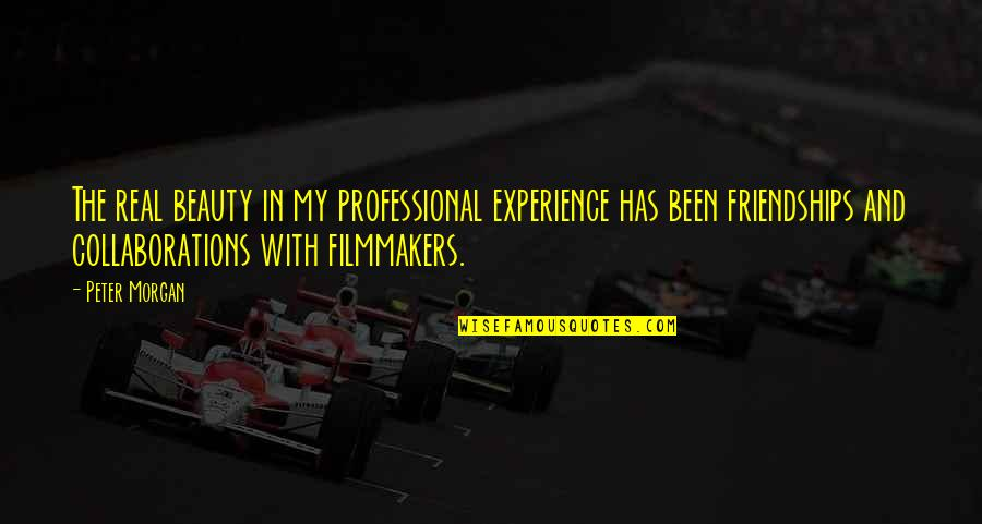 Collaborations Quotes By Peter Morgan: The real beauty in my professional experience has