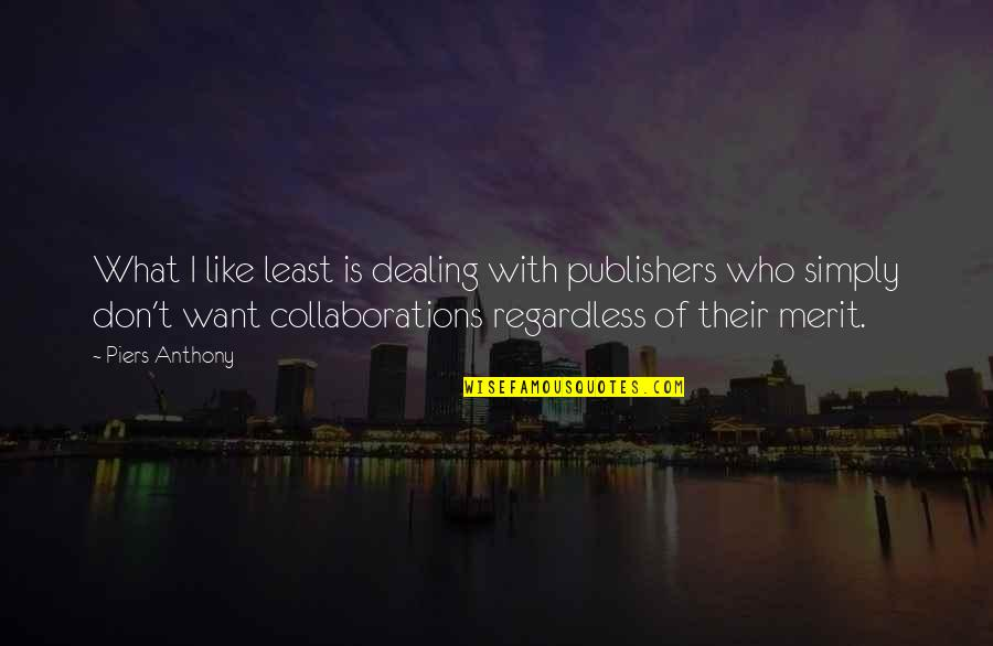 Collaborations Quotes By Piers Anthony: What I like least is dealing with publishers