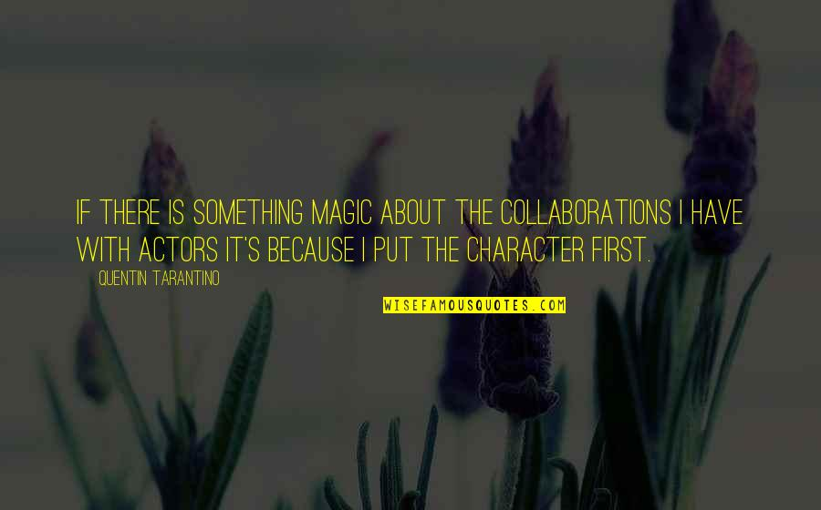 Collaborations Quotes By Quentin Tarantino: If there is something magic about the collaborations