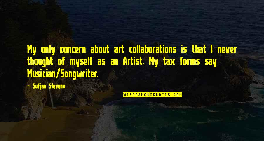 Collaborations Quotes By Sufjan Stevens: My only concern about art collaborations is that