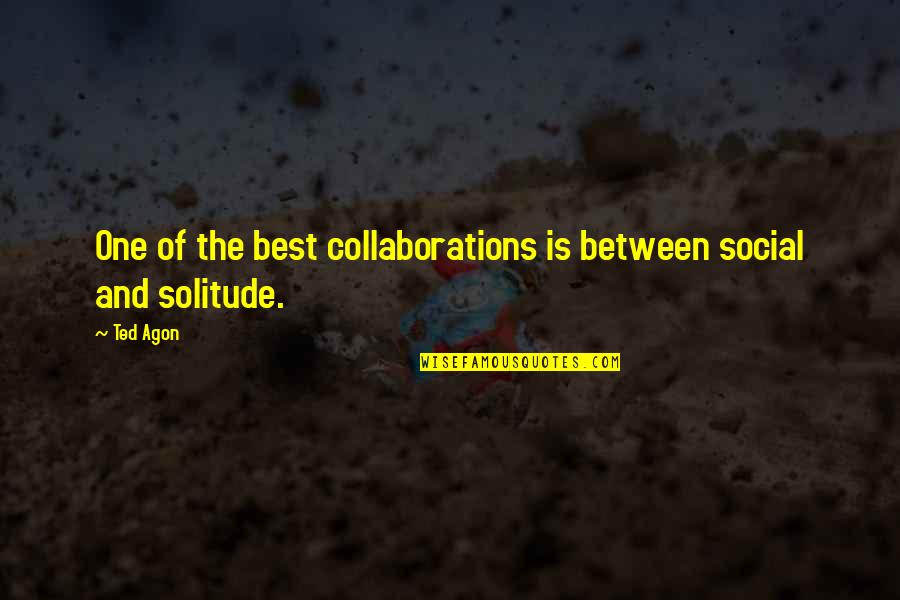 Collaborations Quotes By Ted Agon: One of the best collaborations is between social