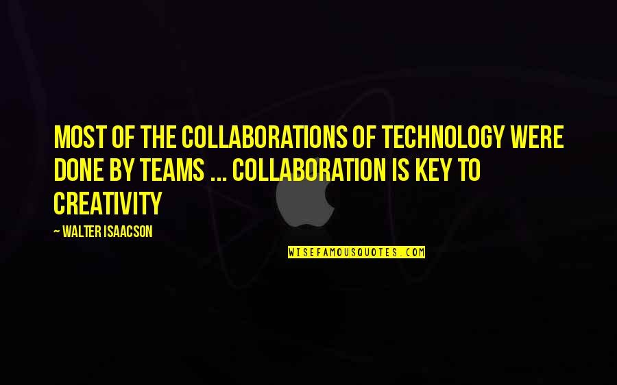 Collaborations Quotes By Walter Isaacson: Most of the collaborations of technology were done