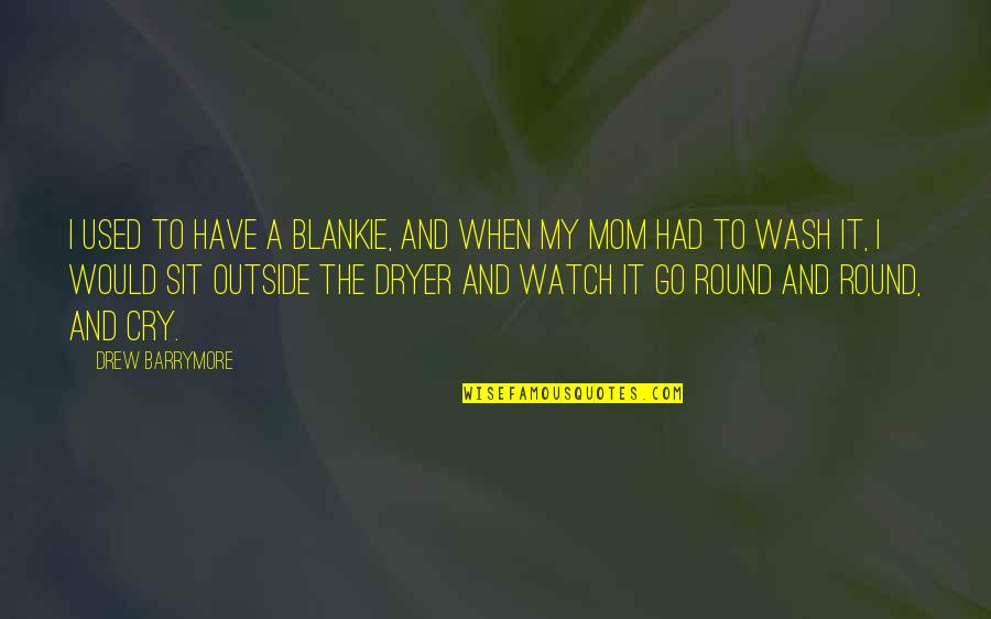 Collagist Quotes By Drew Barrymore: I used to have a blankie, and when