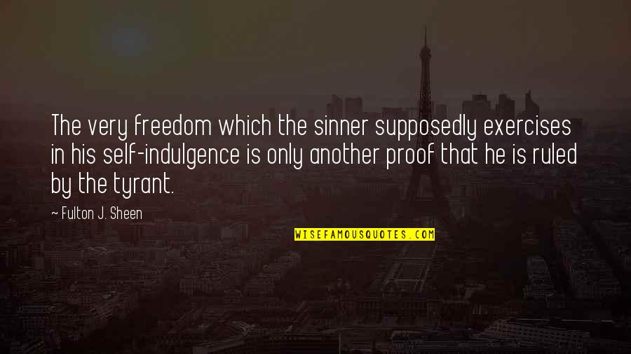 Collagist Quotes By Fulton J. Sheen: The very freedom which the sinner supposedly exercises