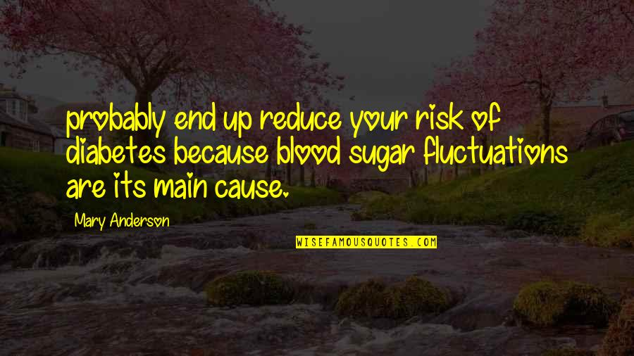 Collagist Quotes By Mary Anderson: probably end up reduce your risk of diabetes