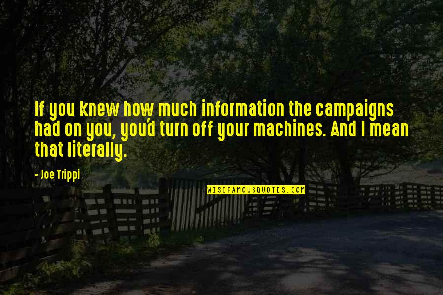 Collect Moments Not Things Quotes By Joe Trippi: If you knew how much information the campaigns