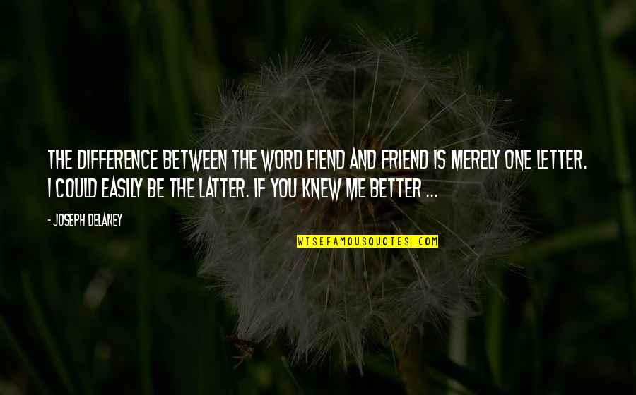 Collect Moments Not Things Quotes By Joseph Delaney: The difference between the word fiend and friend