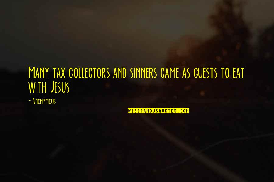 Collectors Quotes By Anonymous: Many tax collectors and sinners came as guests
