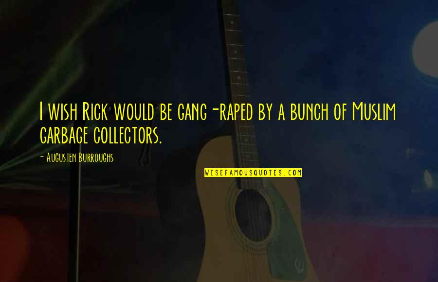 Collectors Quotes By Augusten Burroughs: I wish Rick would be gang-raped by a