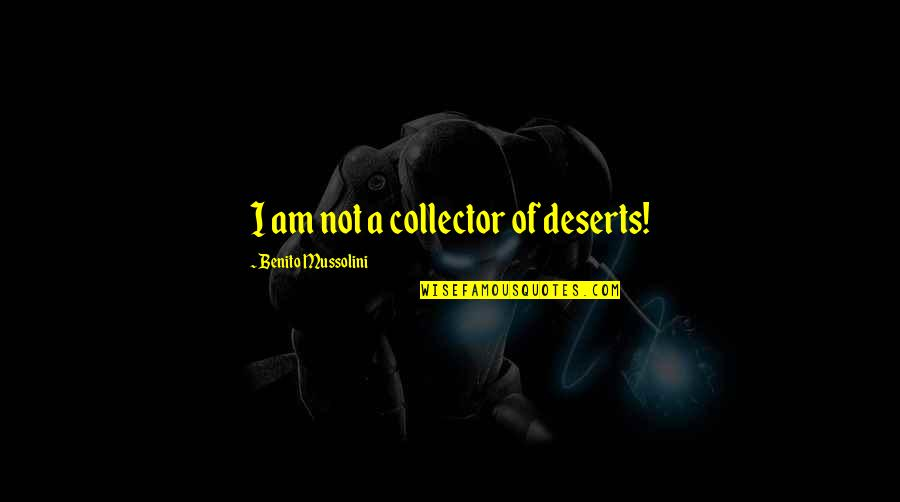 Collectors Quotes By Benito Mussolini: I am not a collector of deserts!