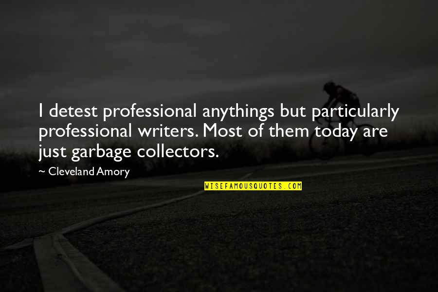Collectors Quotes By Cleveland Amory: I detest professional anythings but particularly professional writers.
