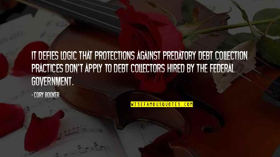Collectors Quotes By Cory Booker: It defies logic that protections against predatory debt