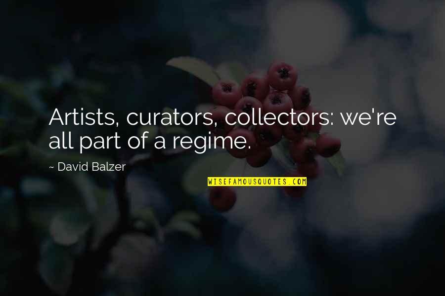 Collectors Quotes By David Balzer: Artists, curators, collectors: we're all part of a